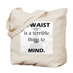 Waist Terrible Thing to Mind Tote Bag