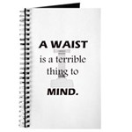 A Waist is a Terrible Thing to Mind T-Shirts Gifts Journal
