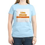 I Am Already Supersized T-Shirts & Gifts Women's Light T-Shirt