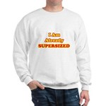 I Am Already Supersized T-Shirts & Gifts Sweatshirt