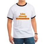 I Am Already Supersized T-Shirts & Gifts Ringer T