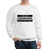 I've Got Obamania! Sweatshirt