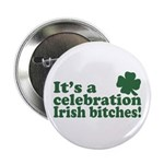 It's a celebration Irish Bitches Button