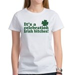 It's a celebration Irish Bitches Women's T-Shirt