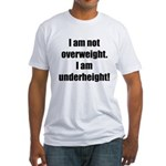 I am not overweight... Fitted T-Shirt