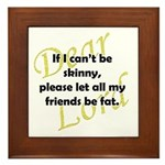 Lord, If I Can't Be Skinny, Let My Friends Be Fat Framed Tile