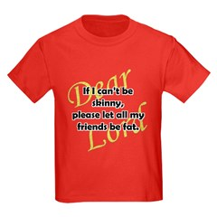 Lord, If I Can't Be Skinny, Let My Friends Be Fat Kids Dark T-Shirt