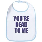 You're Dead to Me Bib