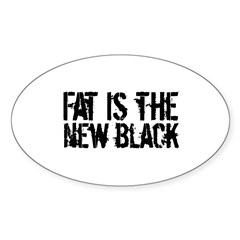 Fat Is The New Black Funny T-Shirts & Gifts Sticker (Oval)