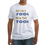 Dont Be A Fool-Wrap Your Tool Fitted T-Shirt