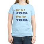 Dont Be A Fool-Wrap Your Tool Women's Light T-Shir