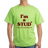 I'm a STUD* Green T-Shirt