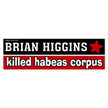 Brian Higgins Killed Habeas Corpus Bumper Sticker (campaign decal against Brian Higgins, the congressman who undercuts civil liberty)