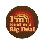 "I'm Kind of a Big Deal 3.5"" Button"