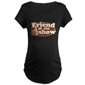Friend of the Show Maternity Dark T-Shirt