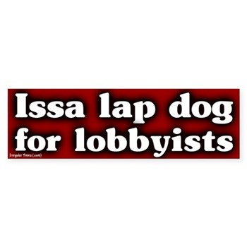Darrell Issa is a lap dog for lobbyists (bumper sticker against Darrell Issa, the corporate stooge)