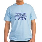 Through Rain or Sleet... I Pish Light T-Shirt