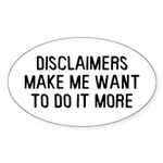 Disclaimers Make Me Sticker (Oval)