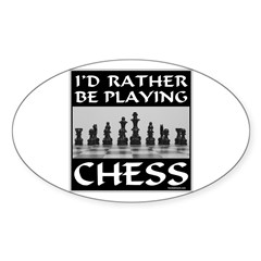 I'd Rather Be Playing Chess Sticker (Oval)