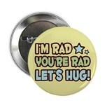 "I'm Rad, You're Rad 2.25"" Button (100 pack)"