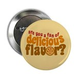 "Are You a Fan of Delicious Flavor? 2.25"" Button"