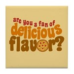Are You a Fan of Delicious Flavor? Tile Coaster
