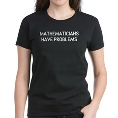 Mathematicians Have Problems Women's Dark T-Shirt