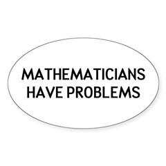 Mathematicians Have Problems Sticker (Oval)