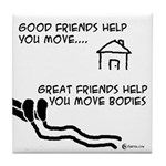 Great Friends Move Bodies Tile Coaster