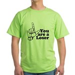 You Are A Loser Green T-Shirt