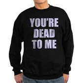 You're Dead to Me Sweatshirt (dark)