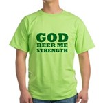 God Beer Me Strength Green T-Shirt