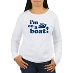 I'm on a Boat! Women's Long Sleeve T-Shirt