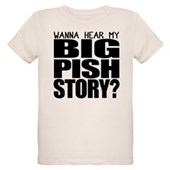 Wanna hear my BIG PISH story? Organic Kids T-Shirt