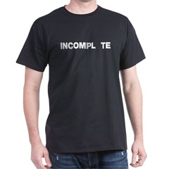 INCOMPL_TE Dark T-Shirt