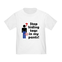 Stop Hiding Tags In My Pants! Infant/Toddler T-Shirt