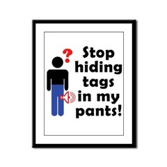 Stop Hiding Tags In My Pants! Framed Panel Print