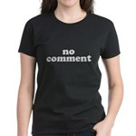 No Comment Women's Dark T-Shirt