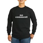 No Comment Long Sleeve Dark T-Shirt
