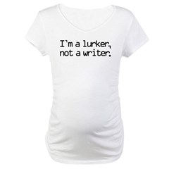 I'm a Lurker, Not a Writer Maternity T-Shirt