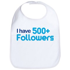 I Have 500+ Followers Bib