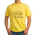 This T-Shirt Belongs in a Museum Yellow T-Shirt