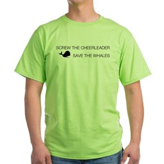 Screw the Cheerleader - Save the Whales Green T-Shirt