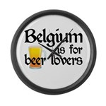 Belgium is for Beer Lovers Large Wall Clock