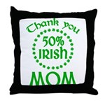 50% Irish - Thank You Mom Throw Pillow