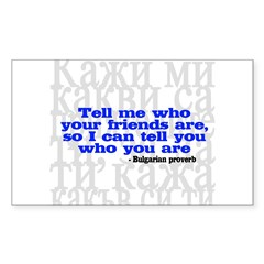 Tell Me Who Your Friends Are.. Sticker (Rectangle)