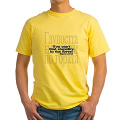 You Can't Find Stupidity in the Forest Yellow T-Shirt