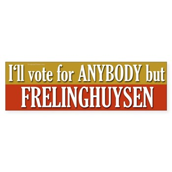 I would Vote for Anybody but Frelinghuysen (anti-Frelinghuysen congressional campaign bumper sticker for the New Jersey elections)