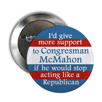 I'd Give More Support to Congressman McMahon if he would stop acting like a Republican (Liberal Congressional campaign button against Michael McMahon)