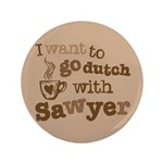"I want to go dutch w/Sawyer 3.5"" Button"